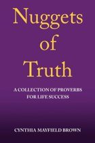 Nuggets of Truth a Collection of Proverbs for Life Success