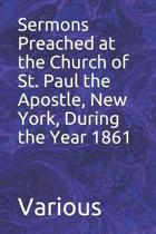 Sermons Preached at the Church of St. Paul the Apostle, New York, During the Year 1861