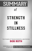 Summary of Strength in Stillness: The Power of Transcendental Meditation by Bob Roth | Conversation Starters