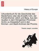 Urkundenbuch Fur Die Geschichte Des Niederheins Oder Des Erzstifs C Ln, Der Furstenth Mer J Lich Und Berg. Aus Den Quellen in Dem K Niglichen Provinci