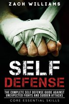Self Defense: The Complete Self Defense Guide Against Unexpected Fights and Sudden Attacks