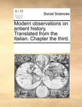 Modern Observations on Antient History. Translated from the Italian. Chapter the Third.