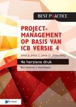 Best practice - Projectmanagement op basis van ICB versie 4 –4de geheel herziene druk – IPMA B, IPMA C, IPMA-D , IPMA PMO