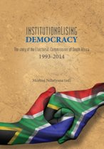 Institutionalising Democracy. the Story of the Electoral Commission of South Africa