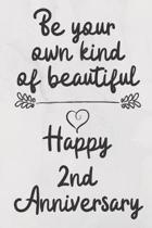 Be your own kind of beautiful Happy 2nd Anniversary: 2 Year Old Anniversary Gift Journal / Notebook / Diary / Unique Greeting Card Alternative