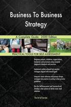 Business to Business Strategy a Complete Guide - 2020 Edition