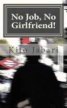 No Job, No Girlfriend!
