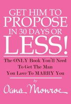 Get Him TO Propose To You In 30 Days Or Less!