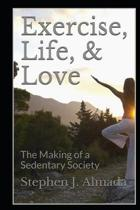 Exercise, Life, & Love: The Making of a Sedentary Society