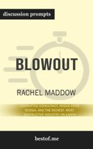 "Summary: ""Blowout: Corrupted Democracy, Rogue State Russia, and the Richest, Most Destructive Industry on Earth"" by Rachel Maddow - Discussion Prompts"