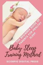 Baby Sleep Training Method: The Beginner Guide of Parents for Healthy Sleep