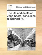 The Life and Death of Jane Shore, Concubine to Edward IV