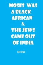 Moses Was a Black African & the Jews Came Out of India