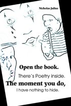 Open The Book. There's Poetry Inside. The Moment You Do, I Have Nothing To Hide.