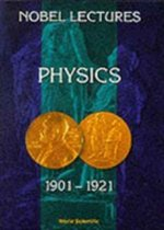 Nobel Lectures In Physics, Vol 1 (1901-1921)