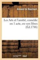 Les Arts Et l'Amiti�, Com�die En 1 Acte, En Vers Libres, Repr�sent�e, Pour La 1re Fois