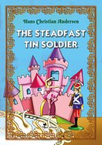 The Steadfast Tin Soldier. An Illustrated Fairy Tale by Hans Christian Andersen