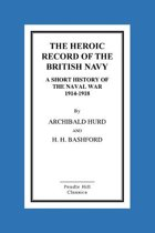 The Heroic Record of the British Navy a Short History of the Naval War 1914-1918