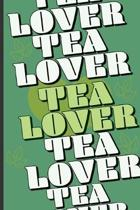 Tea Lover: Funny Novelty Friendly Gift - Small Lined Notebook (6'' X 9'')