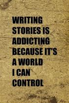 Writing Stories Is Addicting Because It's A World I Can Control: Writer Notebook Journal Composition Blank Lined Diary Notepad 120 Pages Paperback Old
