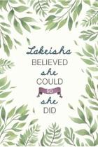 Lakeisha Believed She Could So She Did: Cute Personalized Name Journal / Notebook / Diary Gift For Writing & Note Taking For Women and Girls (6 x 9 -