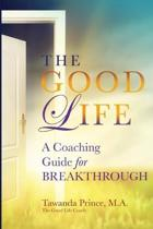 The Good Life: A Coaching Guide for Breakthrough