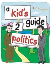 A Kid's Guide 2 Politics