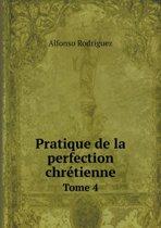 Pratique de La Perfection Chretienne Tome 4