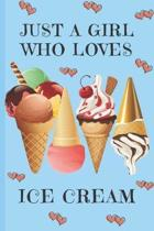 Just A Girl Who Loves Ice Cream: Ice Cream Gifts: Cute Novelty Notebook Gift: Lined Paper Paperback Journal