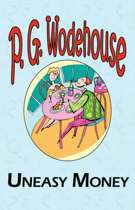 Uneasy Money - From the Manor Wodehouse Collection, a Selection from the Early Works of P. G. Wodehouse