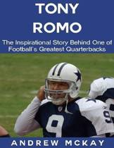 Tony Romo: The Inspirational Story Behind One of Football's Greatest Quarterbacks