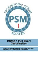 PSM(R) 1 Full Exam Certification: Prepare and Pass the Professional Scrum Master PSM I Exam from the 1st Try (Latest Questions + Explanations)