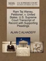 RAM Tej Waney, Petitioner, V. United States. U.S. Supreme Court Transcript of Record with Supporting Pleadings