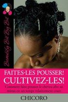 Faites-Les Pousser! Cultivez-Les! Comment Faire Pousser Le Cheveu Afro Au Mieux En Un Temps Relativement Court