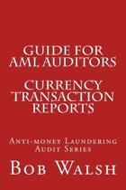 Guide for AML Auditors - Currency Transaction Reports