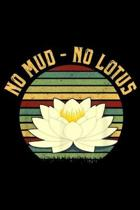 No Mud - No Lotus: No Mud No Lotus Yoga For Yoga Lovers Gift Journal/Notebook Blank Lined Ruled 6x9 100 Pages