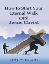 How to Start Your Eternal Walk With Jesus Christ