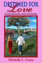 Destined For Love: A Step by Step Guide to Attracting Your Soul Mate