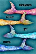 Mermaid Tails by Rose
