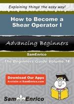How to Become a Shear Operator I