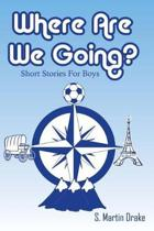 Where Are We Going? Short Stories for Boys