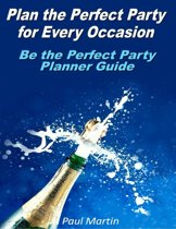 Plan the Perfect Party for Every Occasion: Be the Perfect Party Planner Guide