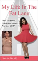 My Life In The Fat Lane: How I Lost Over Eighty-Four Pounds And Kept It Off