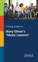 A Study Guide for Mary Oliver's Music Lessons