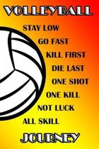 Volleyball Stay Low Go Fast Kill First Die Last One Shot One Kill Not Luck All Skill Journey