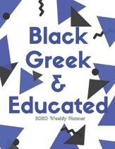 Black Greek & Educated (2020 Weekly Planner): January 2020 to December 2020 Weekly Organizer Logbook