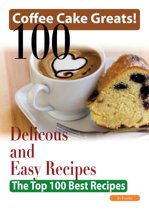 Coffee Cake Greats: 100 Delicious and Easy Coffee Cake Recipes