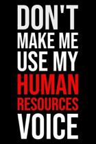Don't Make Me Use My Human Resources Voice