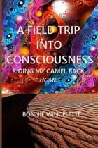A Field Trip Into Consciousness