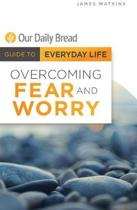 Overcoming Fear and Worry